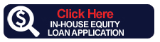 Click Here for in-house equity loan application